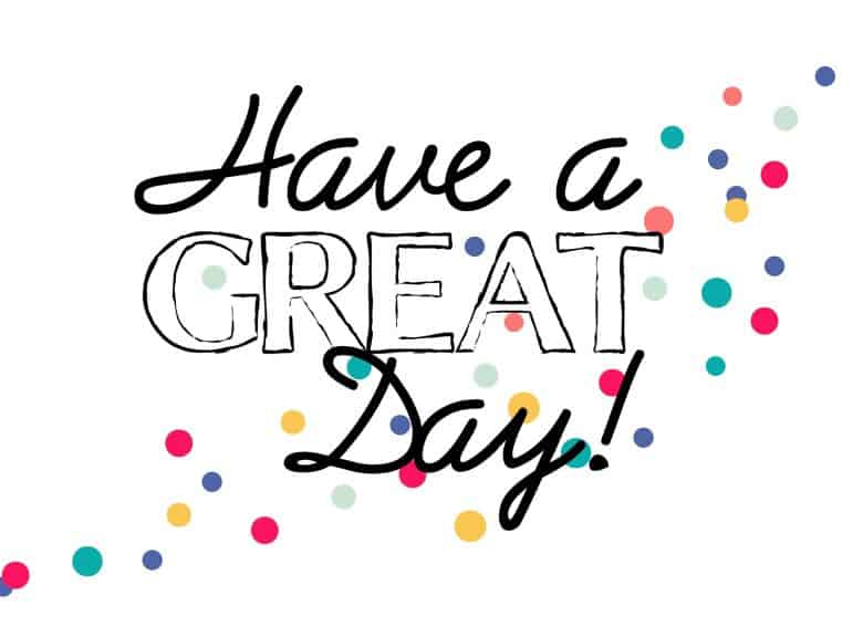 DO YOU have great day