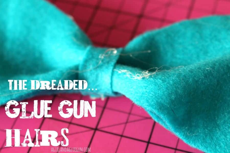what to do about these pesky glue gun hairs
