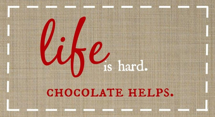 free printable for those hard situations...life is hard. just add chocolate