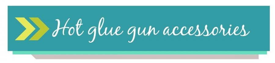 hot glue gun accessories