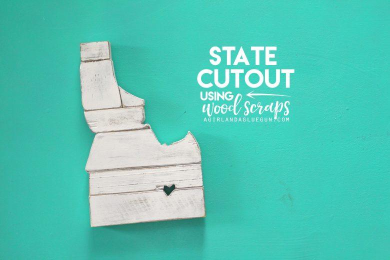 Scrap Wood State Cutouts A Girl And A Glue Gun